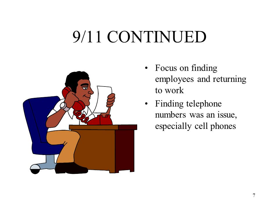 7 9/11 CONTINUED Focus on finding employees and returning to work Finding telephone numbers was an issue, especially cell phones