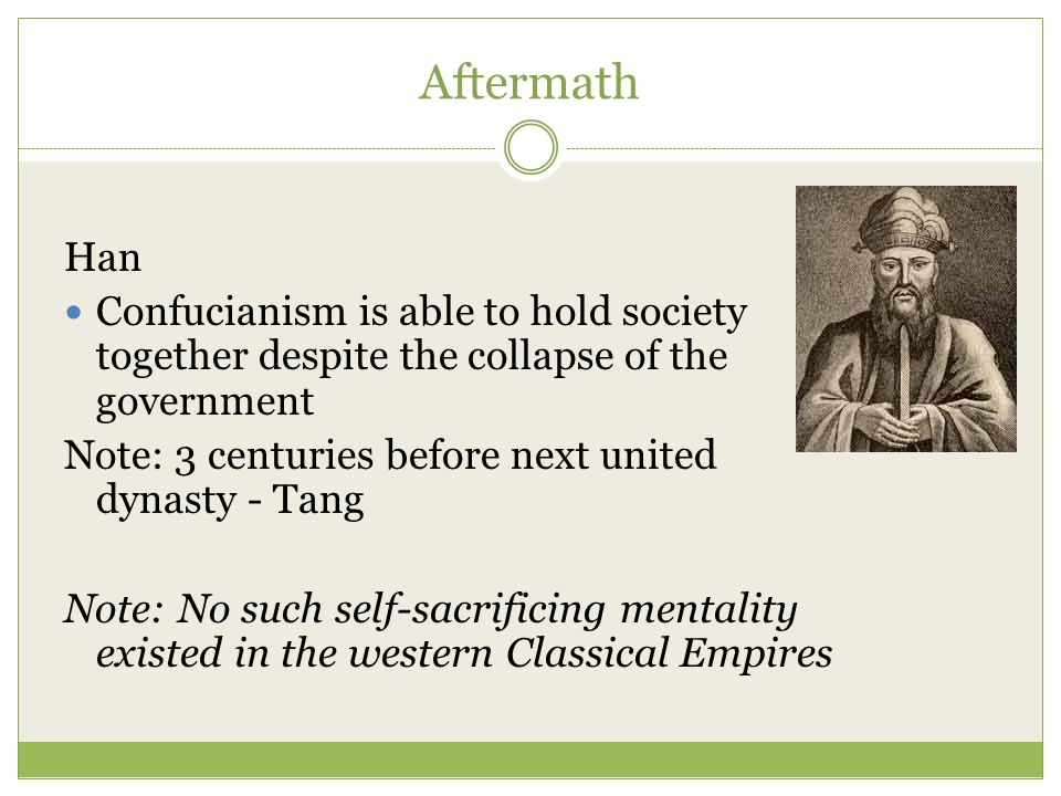 Aftermath Han Confucianism is able to hold society together despite the collapse of the government Note: 3 centuries before next united dynasty - Tang
