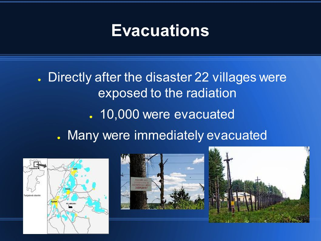 Evacuations ● Directly after the disaster 22 villages were exposed to the radiation ● 10,000 were evacuated ● Many were immediately evacuated ●