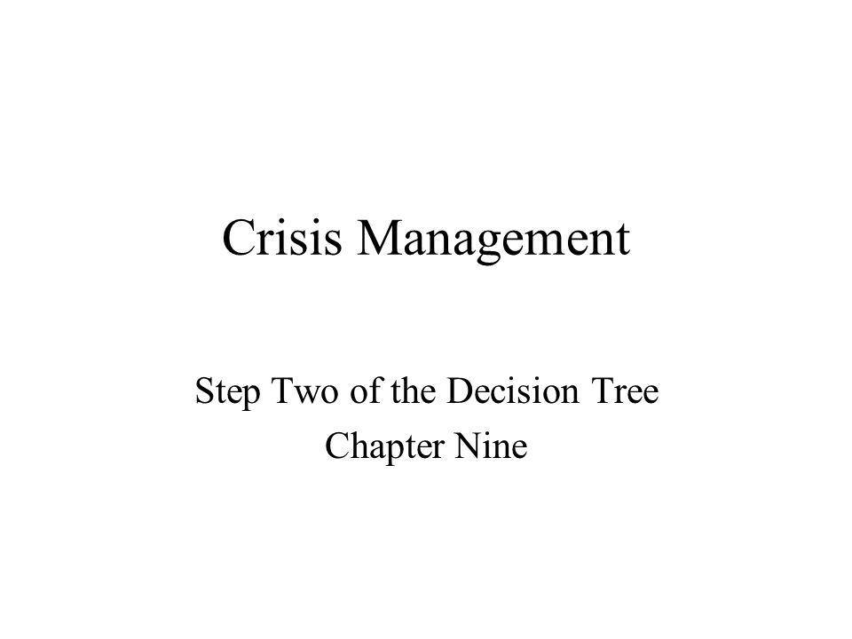 Crisis Management Step Two of the Decision Tree Chapter Nine