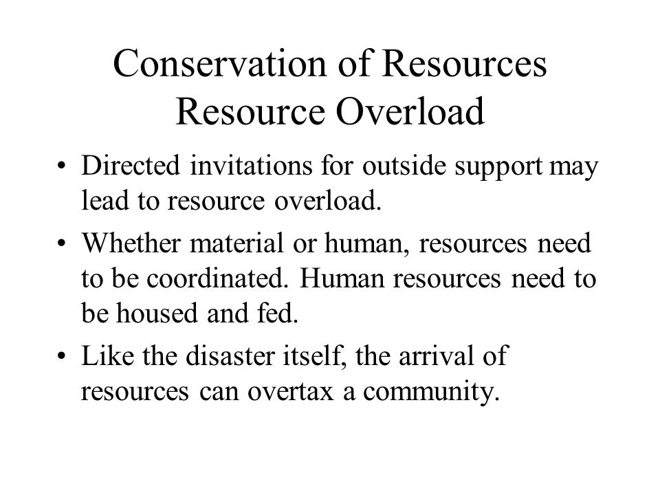 Conservation of Resources Resource Overload Directed invitations for outside support may lead to resource overload.