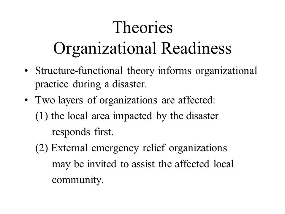 Theories Organizational Readiness Structure-functional theory informs organizational practice during a disaster.