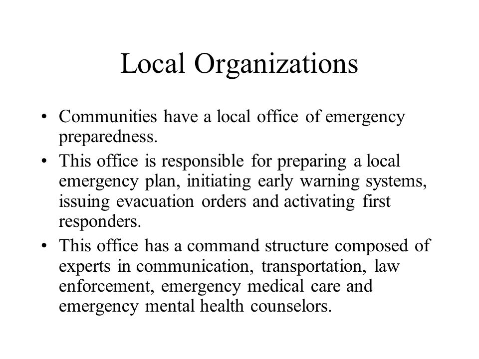 Local Organizations Communities have a local office of emergency preparedness.