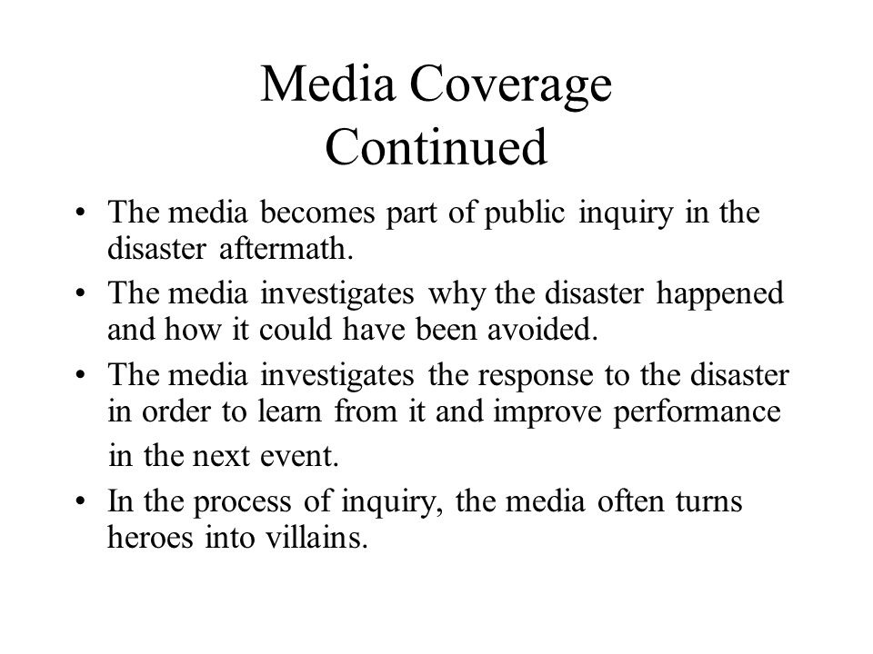 Media Coverage Continued The media becomes part of public inquiry in the disaster aftermath.