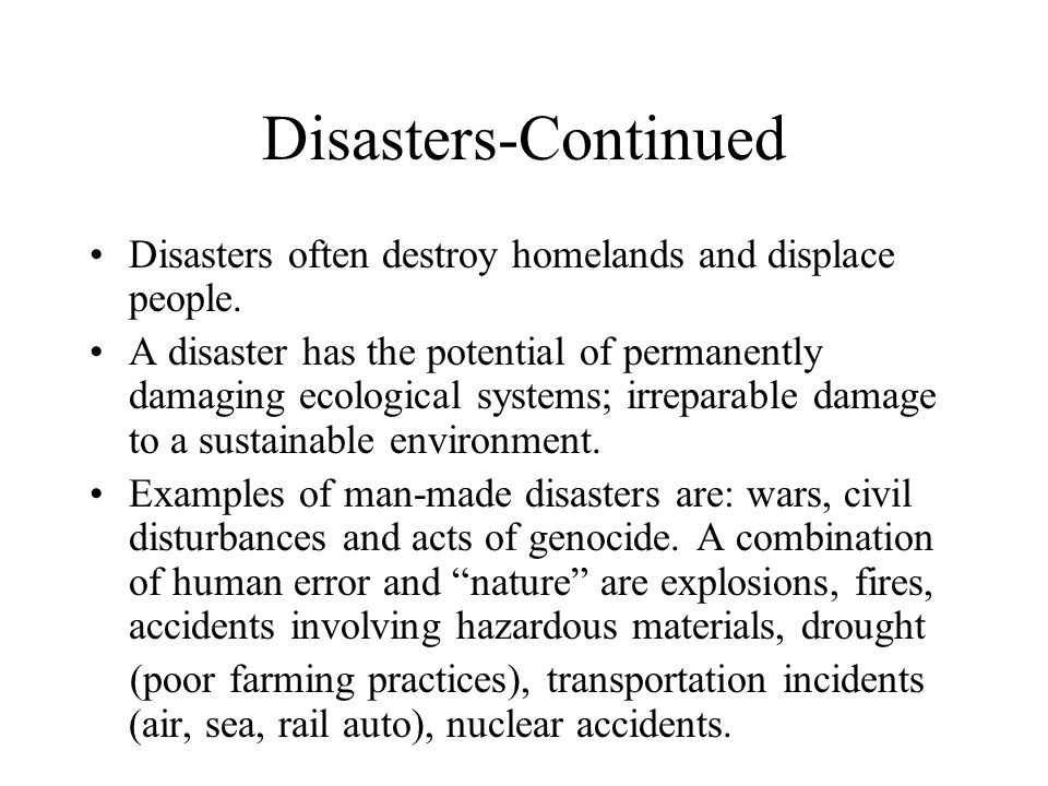 Disasters-Continued Disasters often destroy homelands and displace people.