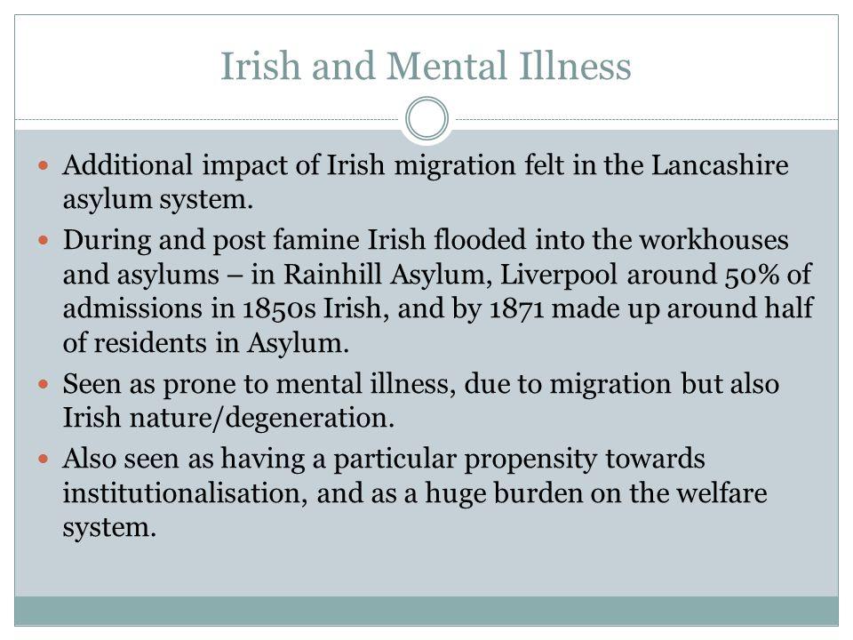 Irish and Mental Illness Additional impact of Irish migration felt in the Lancashire asylum system.