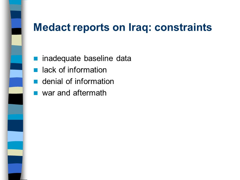 Medact reports on Iraq: constraints inadequate baseline data lack of information denial of information war and aftermath