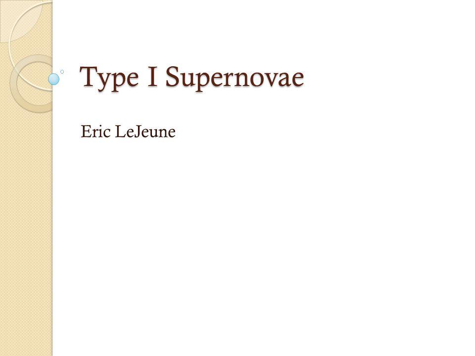 Type I Supernovae Eric LeJeune
