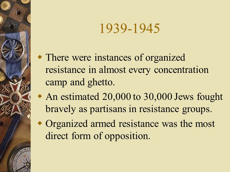  There were instances of organized resistance in almost every concentration camp and ghetto.