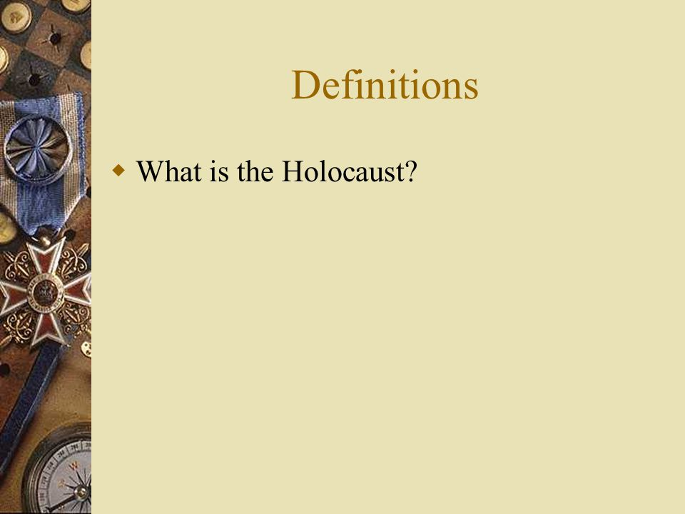Definitions  What is the Holocaust