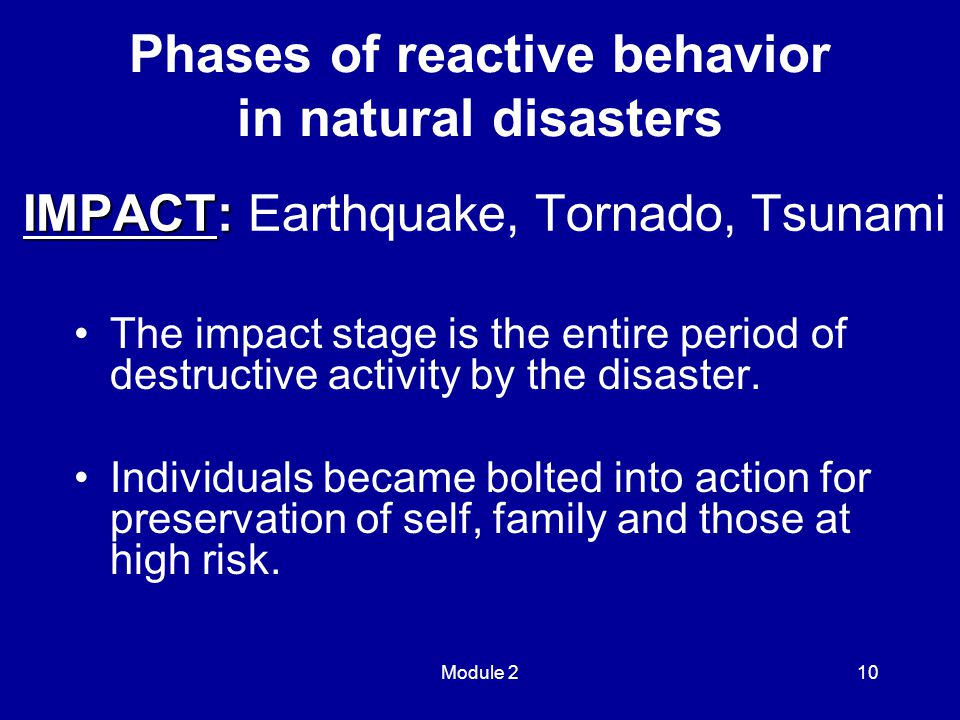 Module 210 IMPACT: IMPACT: Earthquake, Tornado, Tsunami The impact stage is the entire period of destructive activity by the disaster.