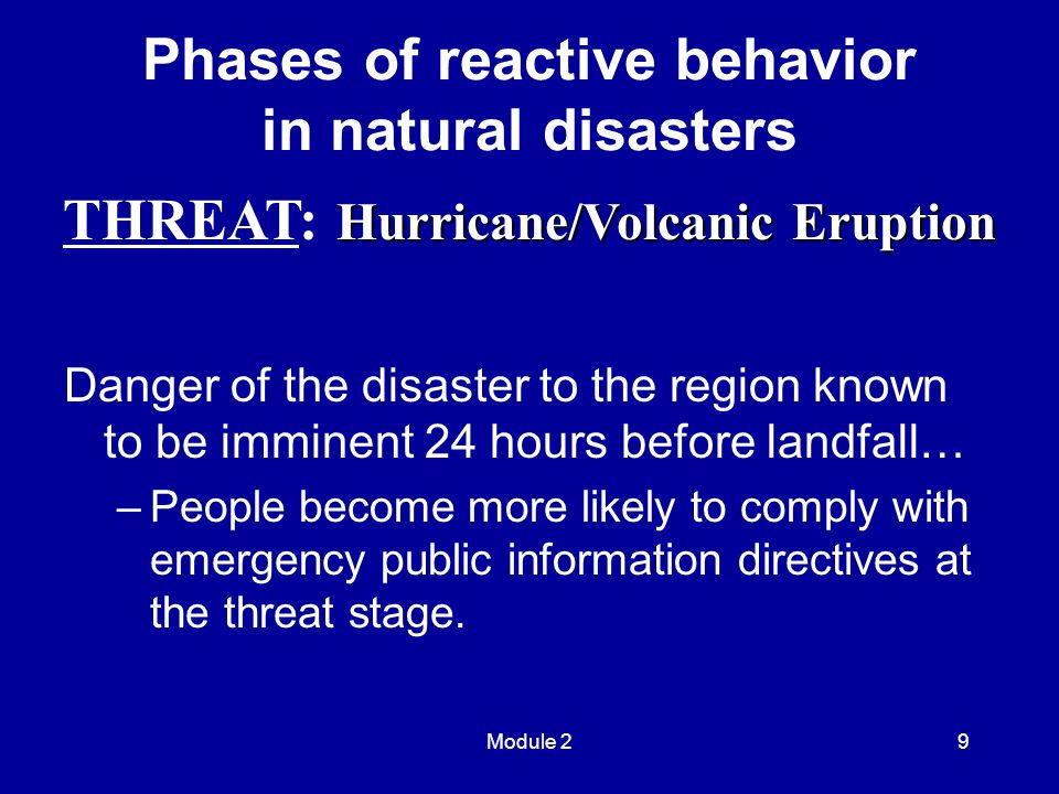 Module 29 Danger of the disaster to the region known to be imminent 24 hours before landfall… –People become more likely to comply with emergency public information directives at the threat stage.