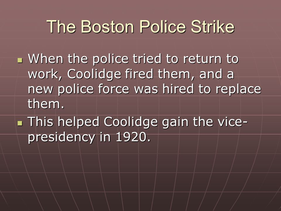 When the police tried to return to work, Coolidge fired them, and a new police force was hired to replace them.