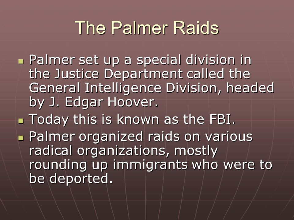 The Palmer Raids Palmer set up a special division in the Justice Department called the General Intelligence Division, headed by J.