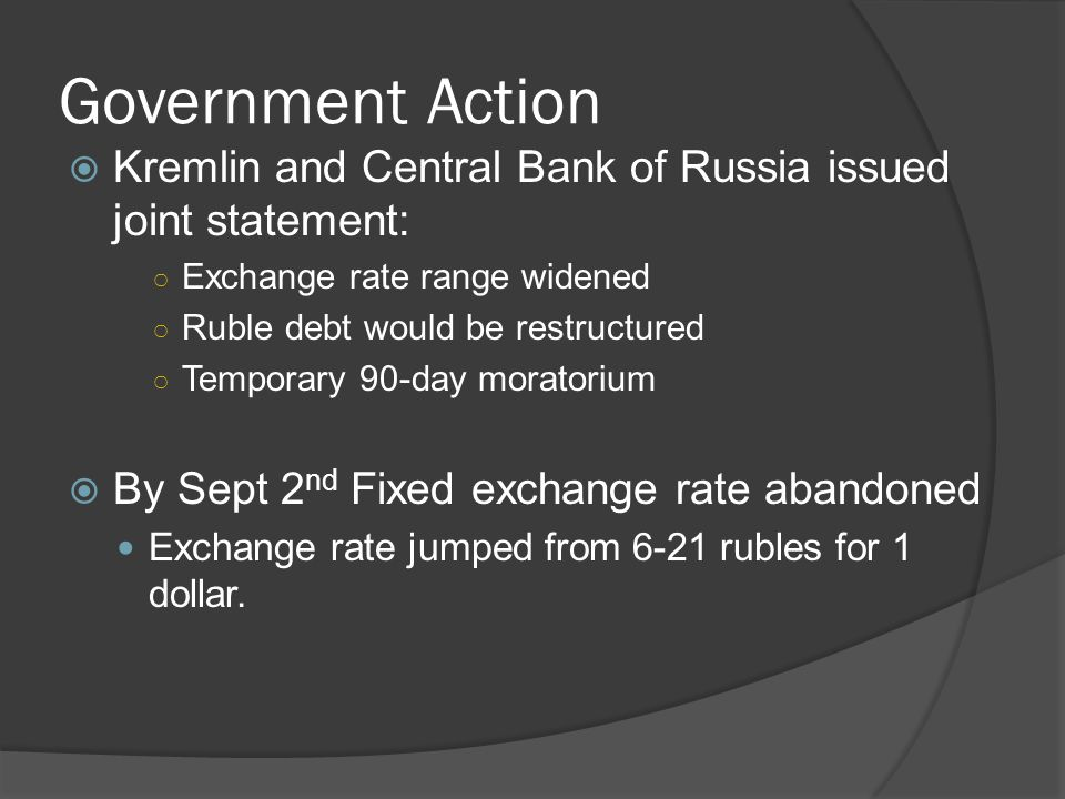 Government Action  Kremlin and Central Bank of Russia issued joint statement: ○ Exchange rate range widened ○ Ruble debt would be restructured ○ Temp
