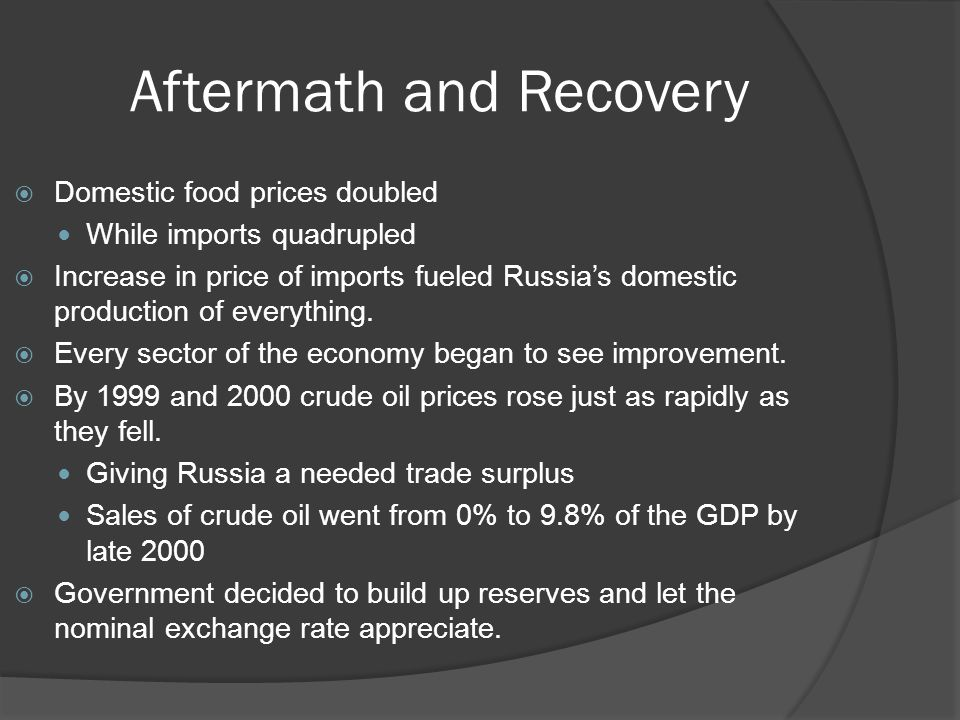 Aftermath and Recovery  Domestic food prices doubled While imports quadrupled  Increase in price of imports fueled Russia's domestic production of everything.