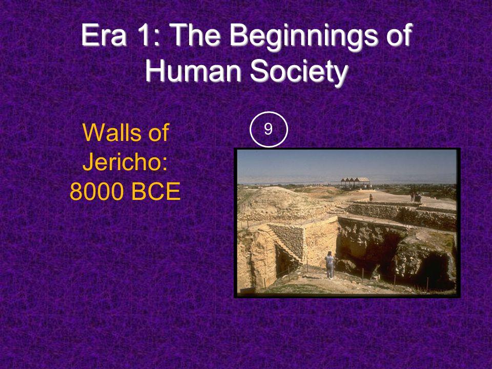 Era 1: The Beginnings of Human Society Walls of Jericho: 8000 BCE 9