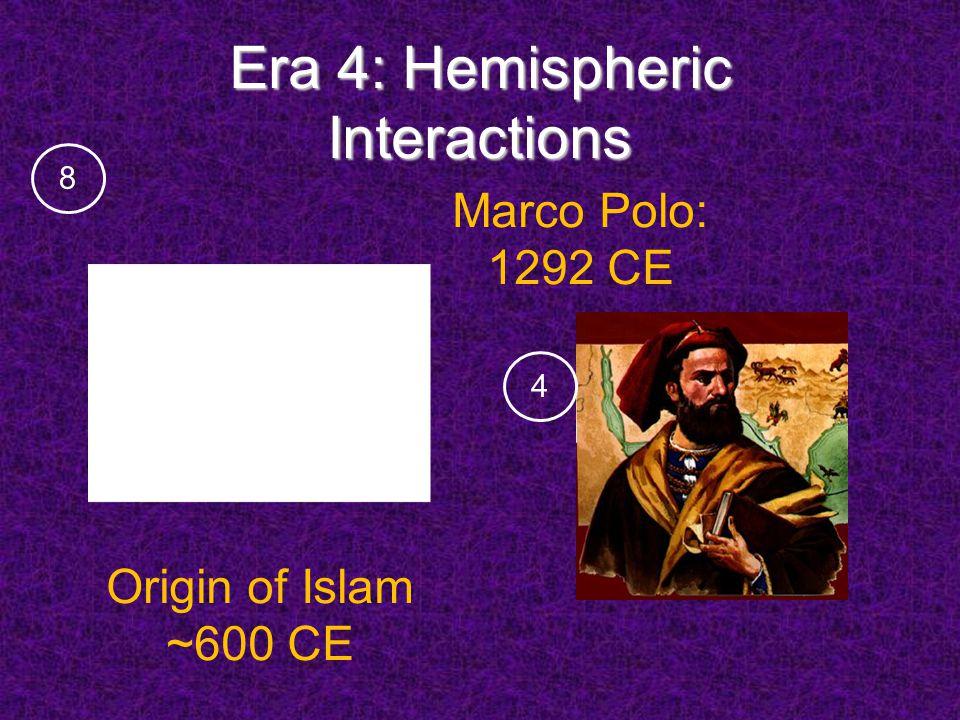 Era 4: Hemispheric Interactions Marco Polo: 1292 CE Origin of Islam ~600 CE 8 4