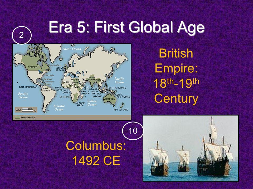 Era 5: First Global Age British Empire: 18 th -19 th Century Columbus: 1492 CE 210