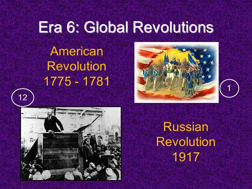 Era 6: Global Revolutions Russian Revolution 1917 American Revolution 1775 - 1781 121