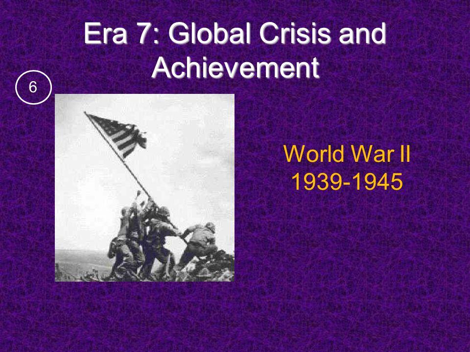 Era 7: Global Crisis and Achievement World War II 1939-1945 6