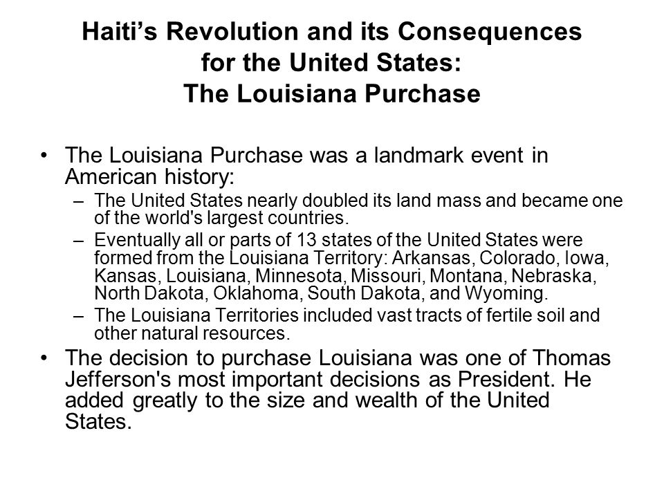 Haiti's Revolution and its Consequences for the United States: The Louisiana Purchase The Louisiana Purchase was a landmark event in American history:
