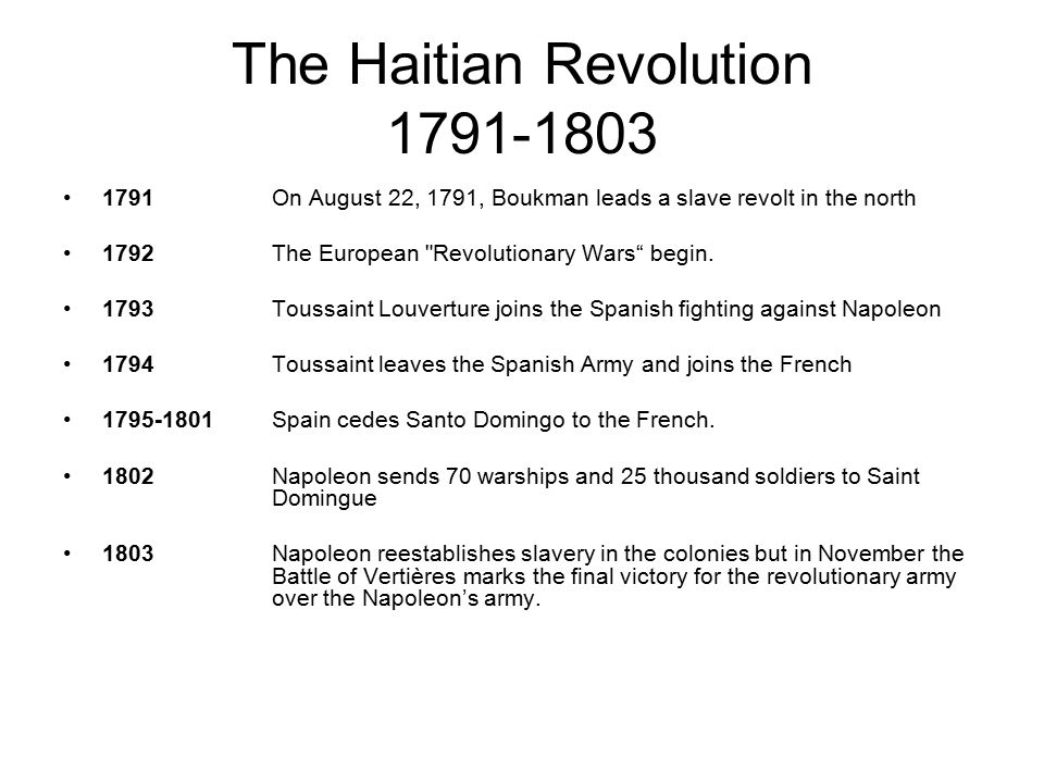 The Haitian Revolution 1791-1803 1791On August 22, 1791, Boukman leads a slave revolt in the north 1792The European