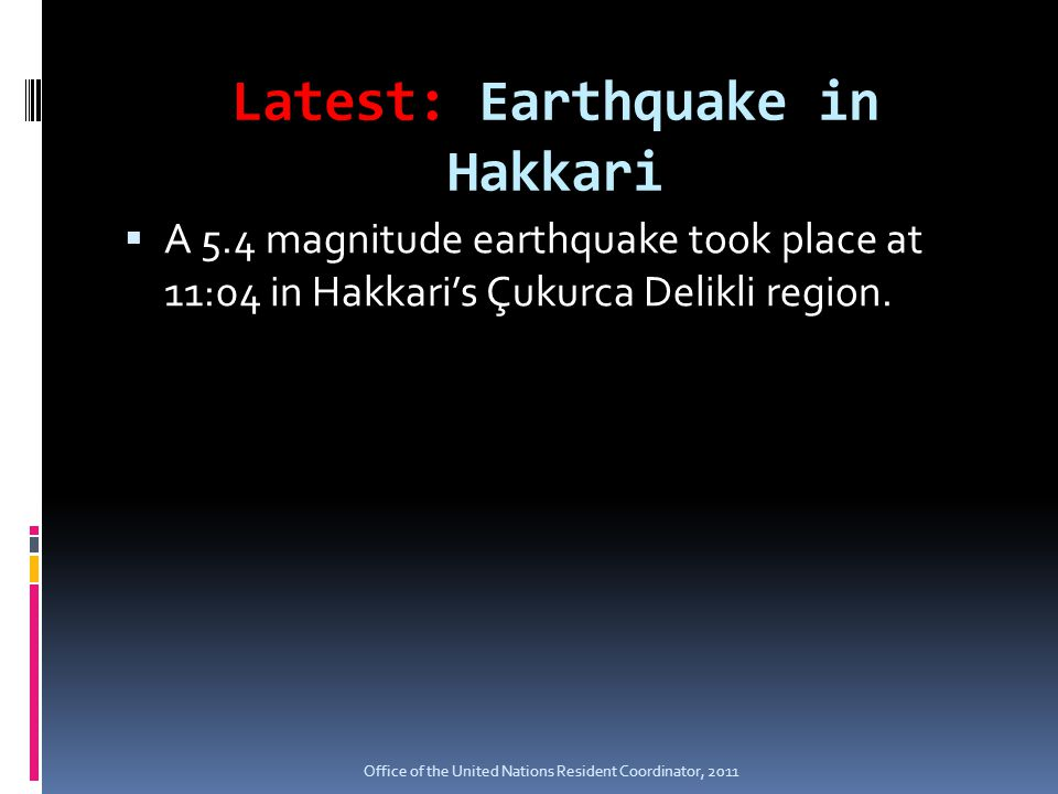 Latest: Earthquake in Hakkari  A 5.4 magnitude earthquake took place at 11:04 in Hakkari's Çukurca Delikli region.