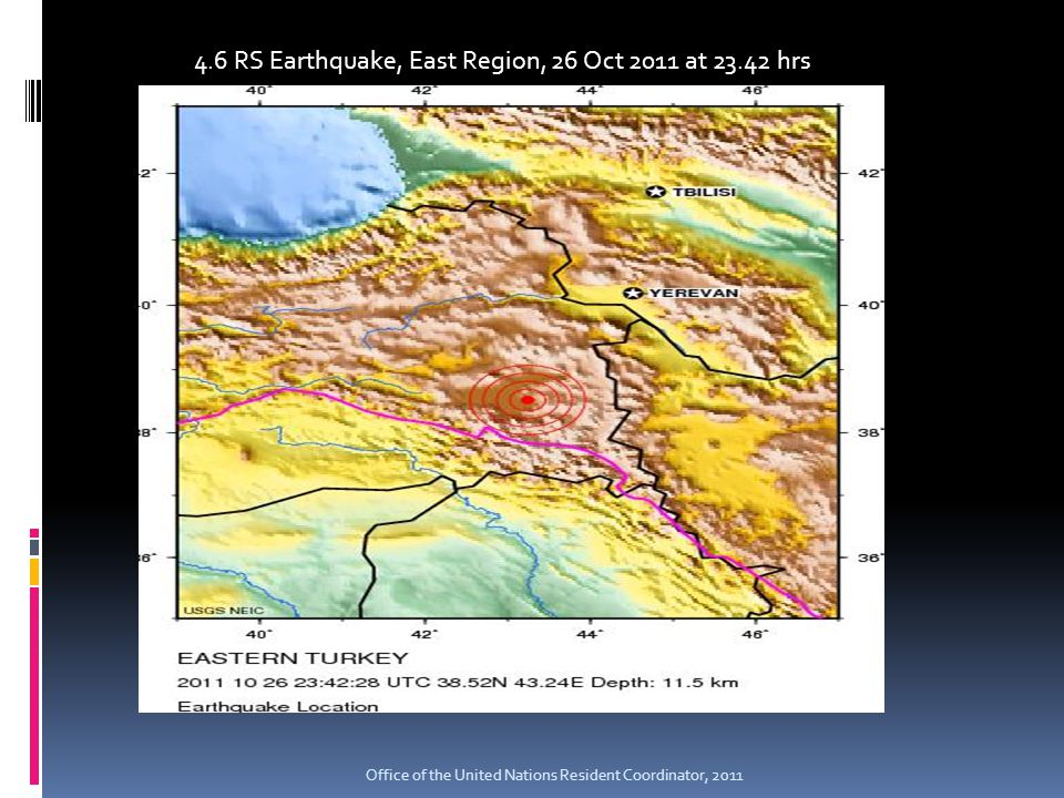 4.6 RS Earthquake, East Region, 26 Oct 2011 at 23.42 hrs Office of the United Nations Resident Coordinator, 2011