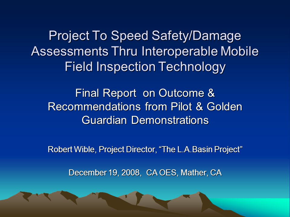 Project To Speed Safety/Damage Assessments Thru Interoperable Mobile Field Inspection Technology Final Report on Outcome & Recommendations from Pilot