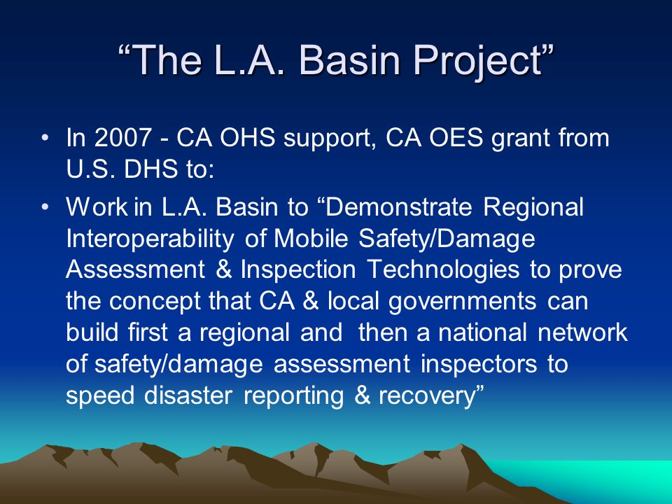 """The L.A. Basin Project"" In 2007 - CA OHS support, CA OES grant from U.S. DHS to: Work in L.A. Basin to ""Demonstrate Regional Interoperability of Mobi"