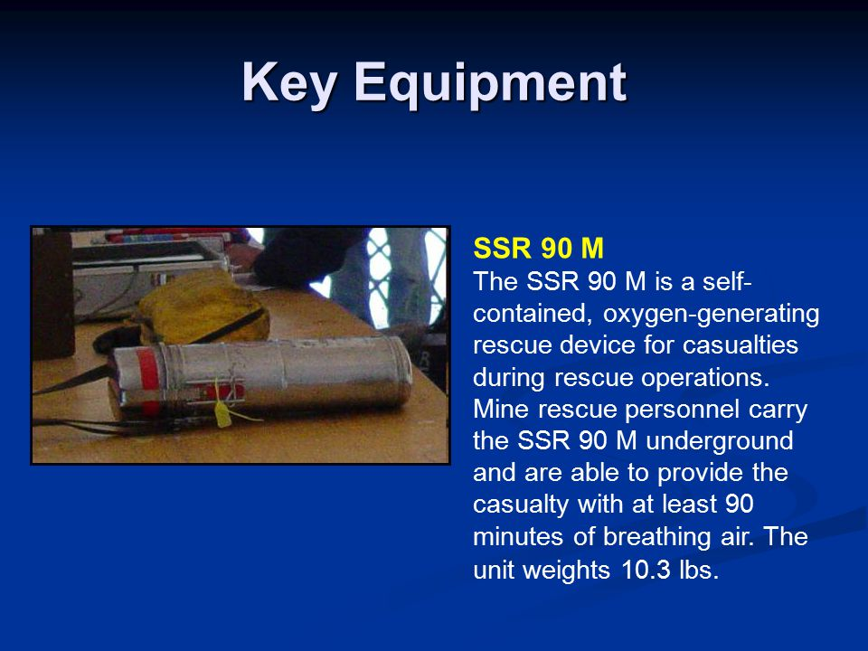 Key Equipment SSR 90 M The SSR 90 M is a self- contained, oxygen-generating rescue device for casualties during rescue operations.
