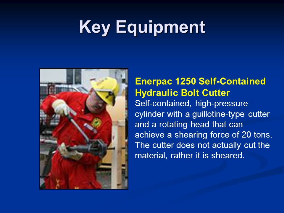 Key Equipment Enerpac 1250 Self-Contained Hydraulic Bolt Cutter Self-contained, high-pressure cylinder with a guillotine-type cutter and a rotating head that can achieve a shearing force of 20 tons.