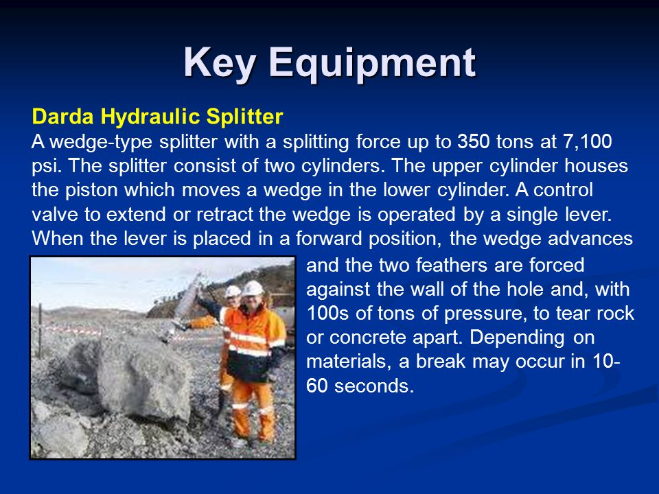 Key Equipment Darda Hydraulic Splitter A wedge-type splitter with a splitting force up to 350 tons at 7,100 psi.
