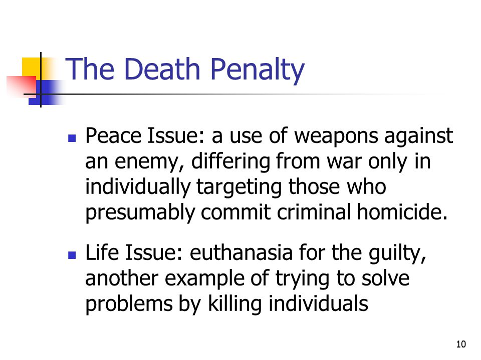 The Death Penalty Peace Issue: a use of weapons against an enemy, differing from war only in individually targeting those who presumably commit criminal homicide.