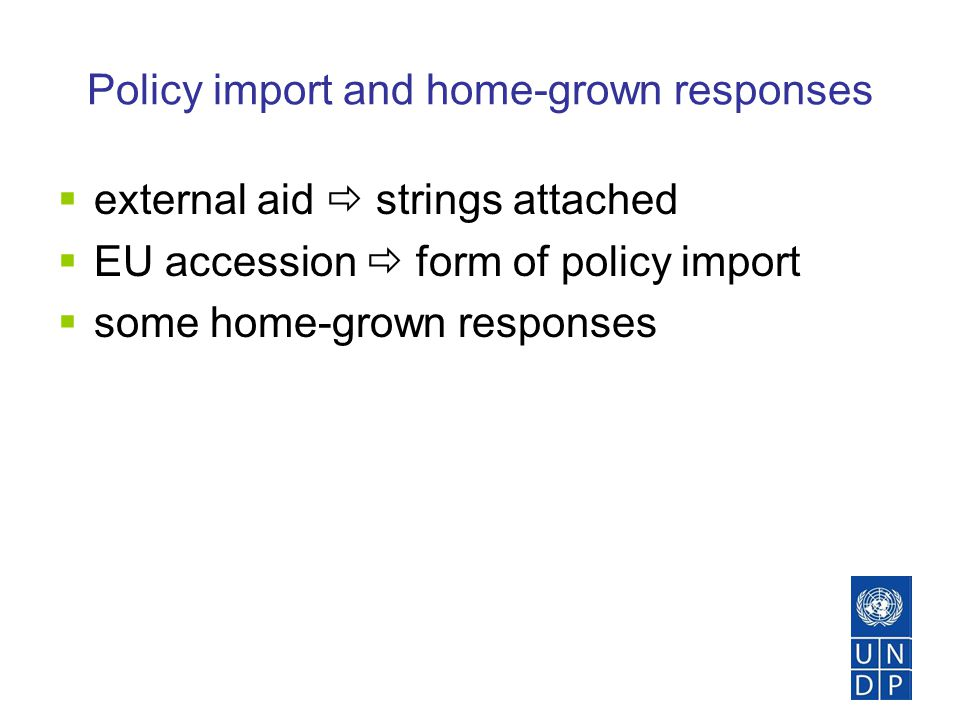 Policy import and home-grown responses  external aid  strings attached  EU accession  form of policy import  some home-grown responses