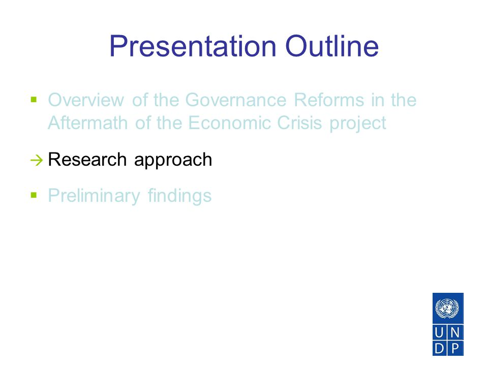 Presentation Outline  Overview of the Governance Reforms in the Aftermath of the Economic Crisis project  Research approach  Preliminary findings