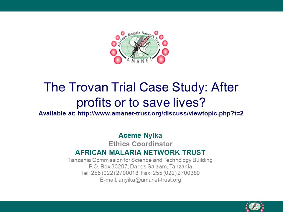 The Trovan Trial Case Study: After profits or to save lives? Available at: http://www.amanet-trust.org/discuss/viewtopic.php?t=2 Aceme Nyika Ethics Co