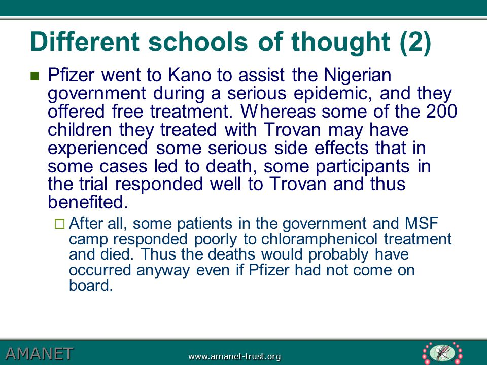 AMANET www.amanet-trust.org Different schools of thought (2) Pfizer went to Kano to assist the Nigerian government during a serious epidemic, and they