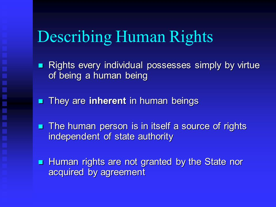 Describing Human Rights Rights every individual possesses simply by virtue of being a human being Rights every individual possesses simply by virtue o