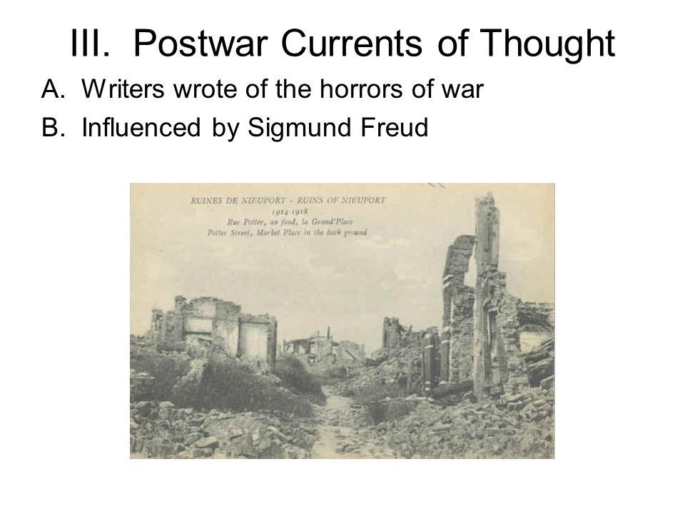III. Postwar Currents of Thought A.Writers wrote of the horrors of war B.Influenced by Sigmund Freud