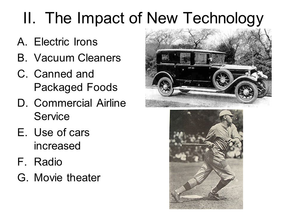 II. The Impact of New Technology A.Electric Irons B.Vacuum Cleaners C.Canned and Packaged Foods D.Commercial Airline Service E.Use of cars increased F