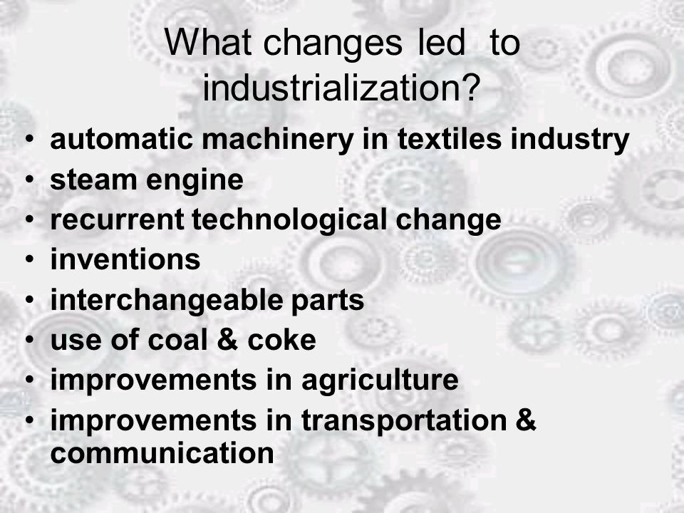 What changes led to industrialization.