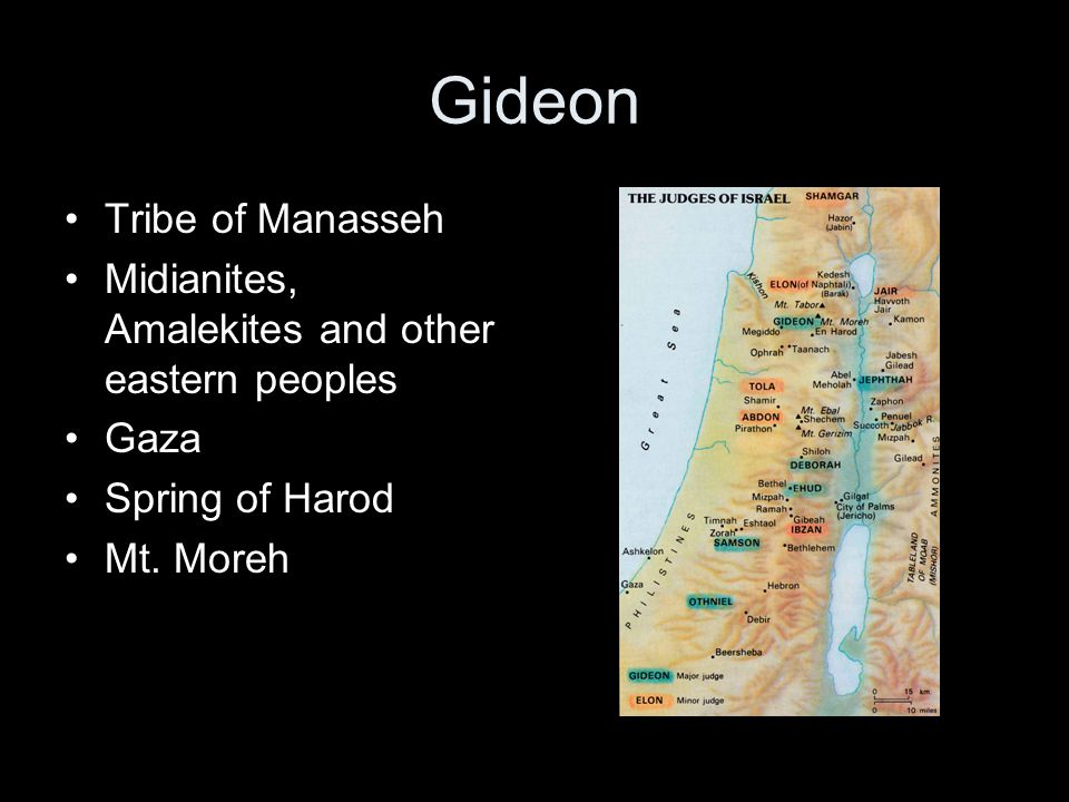 Gideon Tribe of Manasseh Midianites, Amalekites and other eastern peoples Gaza Spring of Harod Mt. Moreh