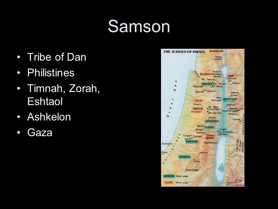 Samson Tribe of Dan Philistines Timnah, Zorah, Eshtaol Ashkelon Gaza
