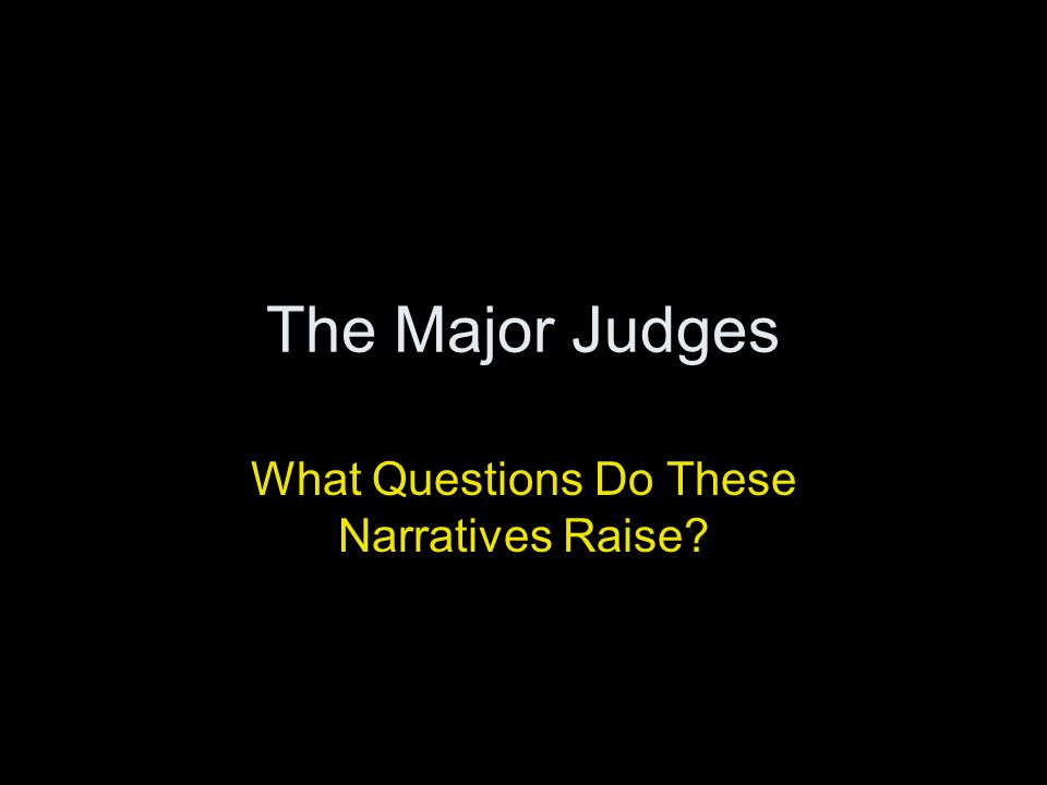The Major Judges What Questions Do These Narratives Raise