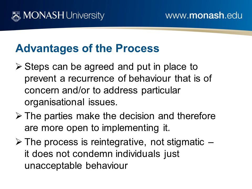 Advantages of the Process  Steps can be agreed and put in place to prevent a recurrence of behaviour that is of concern and/or to address particular