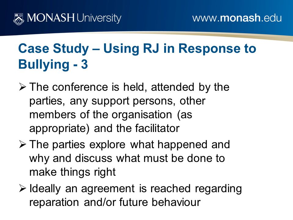 Case Study – Using RJ in Response to Bullying - 3  The conference is held, attended by the parties, any support persons, other members of the organis