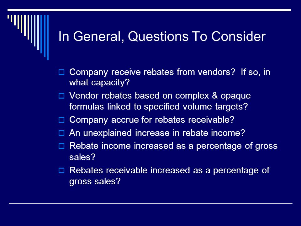 In General, Questions To Consider  Company receive rebates from vendors.
