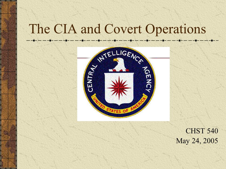 The CIA and Covert Operations CHST 540 May 24, 2005